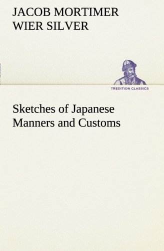 Sketches of Japanese Manners and Customs TREDITION CLASSICS: Jacob Mortimer Wier Silver