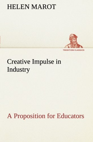 Creative Impulse in Industry A Proposition for: Marot, Helen