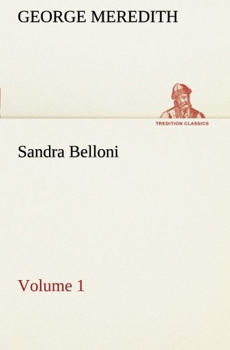 Sandra Belloni - Volume 1 TREDITION CLASSICS: George Meredith