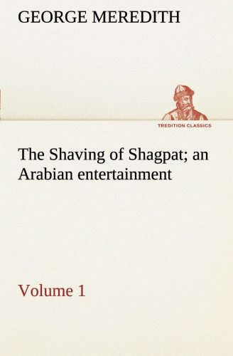 The Shaving of Shagpat an Arabian entertainment - Volume 1 TREDITION CLASSICS: George Meredith