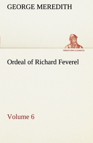 Ordeal of Richard Feverel - Volume 6 TREDITION CLASSICS: George Meredith