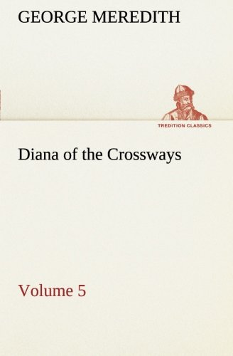 Diana of the Crossways - Volume 5 TREDITION CLASSICS: George Meredith