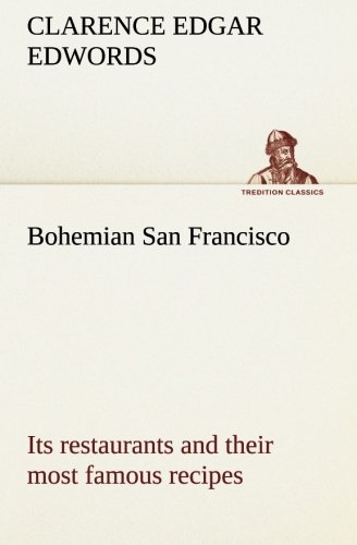 9783849507206: Bohemian San Francisco Its restaurants and their most famous recipes—The elegant art of dining. (TREDITION CLASSICS)