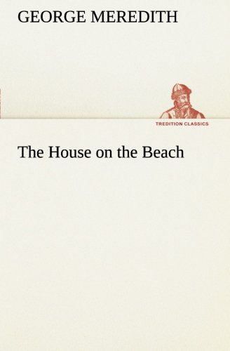 The House on the Beach TREDITION CLASSICS: George Meredith
