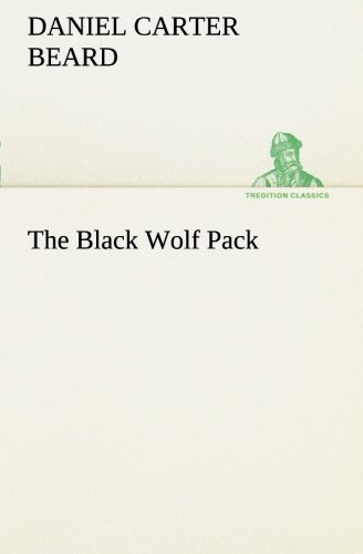 The Black Wolf Pack TREDITION CLASSICS: Daniel Carter Beard