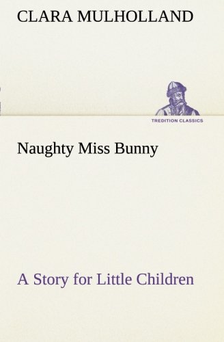 9783849507794: Naughty Miss Bunny A Story for Little Children (TREDITION CLASSICS)