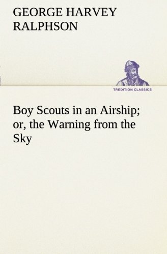 Boy Scouts in an Airship or, the Warning from the Sky TREDITION CLASSICS: G. Harvey George Harvey ...