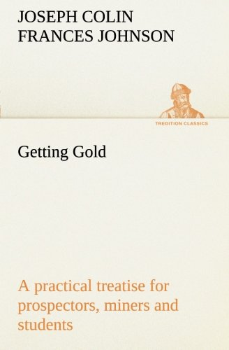 9783849508548: Getting Gold: a practical treatise for prospectors, miners and students (TREDITION CLASSICS)