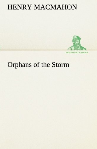 Orphans of the Storm TREDITION CLASSICS: Henry MacMahon
