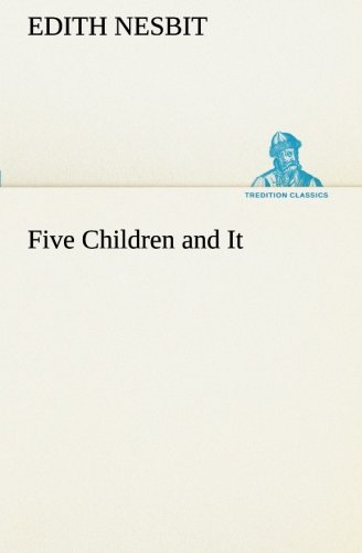 Five Children and It TREDITION CLASSICS: E. Edith Nesbit