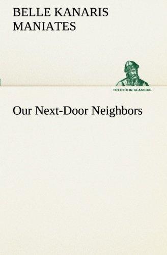Our Next-Door Neighbors TREDITION CLASSICS: Belle Kanaris Maniates