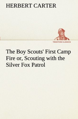 The Boy Scouts First Camp Fire or, Scouting with the Silver Fox Patrol TREDITION CLASSICS: Herbert ...
