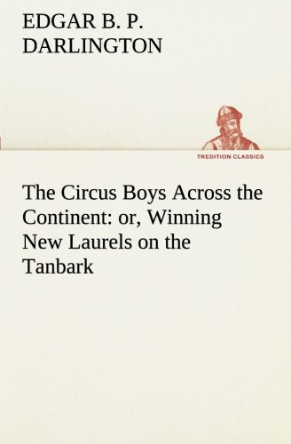 The Circus Boys Across the Continent or, Winning New Laurels on the Tanbark TREDITION CLASSICS: ...