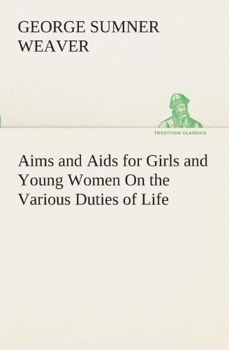 Aims and AIDS for Girls and Young Women on the Various Duties of Life, Physical, Intellectual, and ...