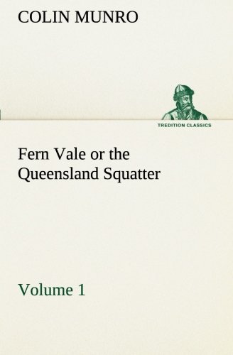 9783849509675: Fern Vale (Volume 1) or the Queensland Squatter (TREDITION CLASSICS)