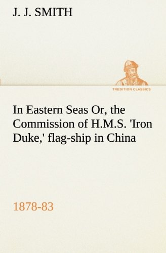 In Eastern Seas Or, the Commission of H.M.S. 'Iron Duke,' flag-ship in China, 1878-83 (TREDITION CLASSICS) (3849510484) by J. J. Smith