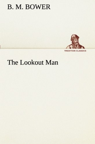 The Lookout Man (TREDITION CLASSICS) (3849510964) by B. M. Bower