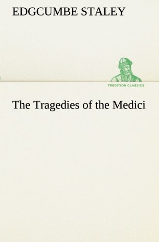 The Tragedies of the Medici TREDITION CLASSICS: Edgcumbe Staley