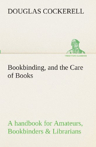 9783849511579: Bookbinding, and the Care of Books A handbook for Amateurs, Bookbinders & Librarians (TREDITION CLASSICS)