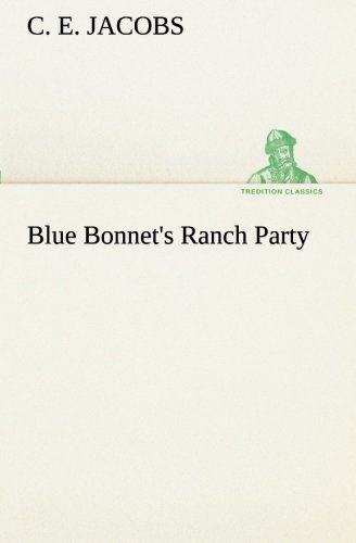 Blue Bonnet's Ranch Party (TREDITION CLASSICS) (3849511626) by Jacobs, C. E.