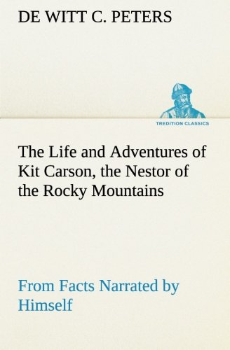9783849513658: The Life and Adventures of Kit Carson, the Nestor of the Rocky Mountains, from Facts Narrated by Himself (TREDITION CLASSICS)