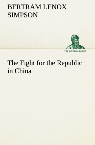 The Fight for the Republic in China: Bertram Lenox Simpson