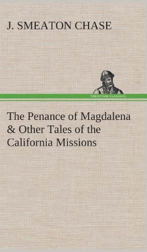 The Penance of Magdalena Other Tales of the California Missions: J. Smeaton Chase
