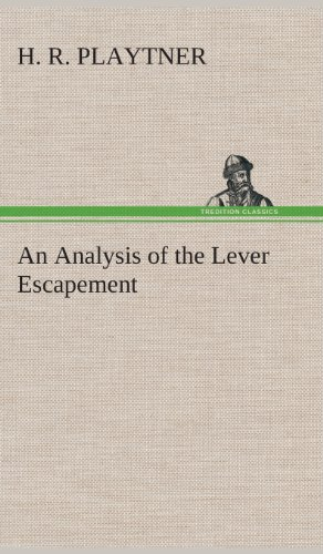 An Analysis of the Lever Escapement: H. R. Playtner