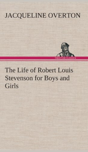 The Life of Robert Louis Stevenson for Boys and Girls: Jacqueline Overton