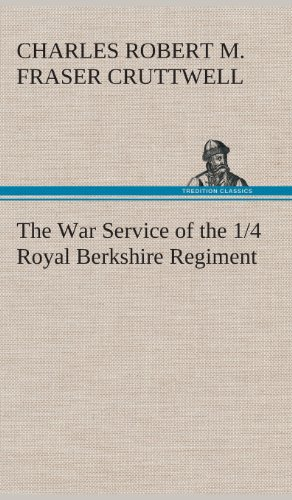 The War Service of the 14 Royal Berkshire Regiment (T. F.): C. R. M. F. Charles Robert M Cruttwell