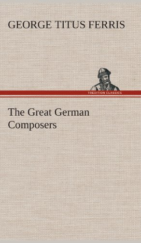 The Great German Composers: George T. George Titus Ferris