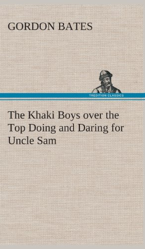 The Khaki Boys Over the Top Doing and Daring for Uncle Sam: Gordon Bates