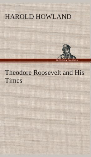 9783849519599: Theodore Roosevelt and His Times