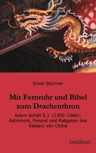 9783849520151: Mit Fernrohr und Bibel zum Drachenthron: Adam Schall S.J. (1592-1666): Astronom, Freund und Ratgeber des Kaisers von China
