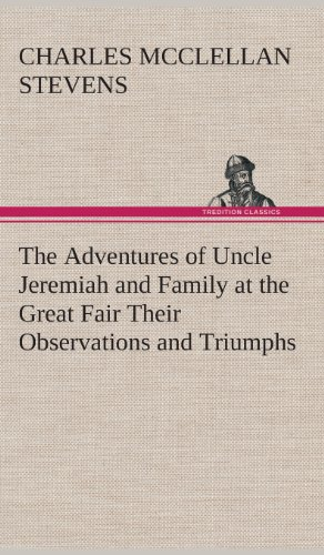 The Adventures of Uncle Jeremiah and Family at the Great Fair Their Observations and Triumphs: C. M...