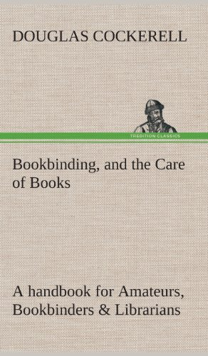 9783849521851: Bookbinding, and the Care of Books A handbook for Amateurs, Bookbinders & Librarians