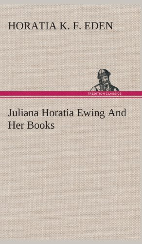 Juliana Horatia Ewing and Her Books: Horatia K. F. Eden