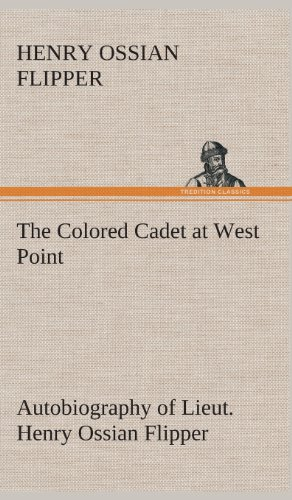 9783849522780: The Colored Cadet at West Point Autobiography of Lieut. Henry Ossian Flipper, first graduate of color from the U. S. Military Academy
