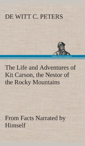 9783849523954: The Life and Adventures of Kit Carson, the Nestor of the Rocky Mountains, from Facts Narrated by Himself