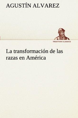 La transformacià n de las razas en Am: Agustin Alvarez