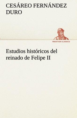 Estudios histà ricos del reinado de Felipe II TREDITION CLASSICS Spanish Edition: Cesareo ...