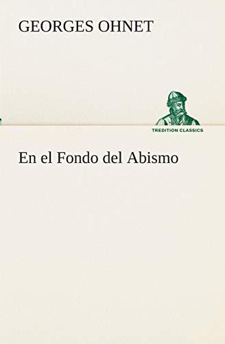 En el Fondo del Abismo TREDITION CLASSICS Spanish Edition: Georges Ohnet