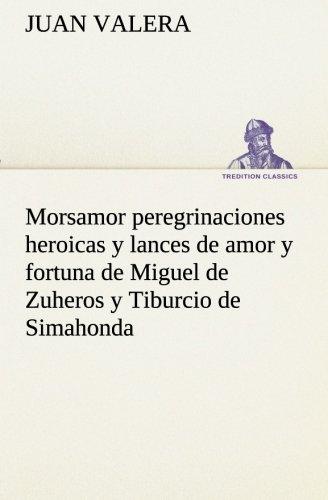 9783849526238: Morsamor peregrinaciones heroicas y lances de amor y fortuna de Miguel de Zuheros y Tiburcio de Simahonda (TREDITION CLASSICS) (Spanish Edition)