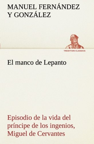El manco de Lepanto episodio de la vida del pr: Manuel Fernandez Y Gonzalez