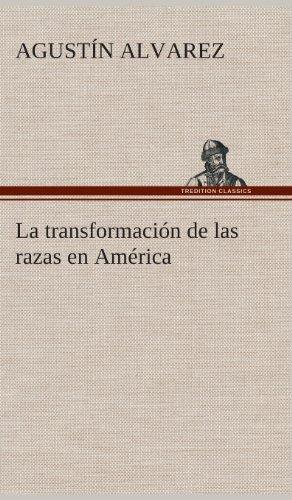 La Transformacion de Las Razas En America: Agustin Alvarez