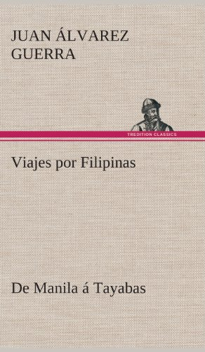 Viajes Por Filipinas: de Manila a Tayabas: Juan Alvarez Guerra