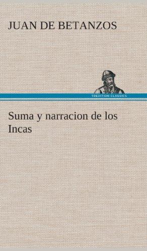 9783849527792: Suma y narracion de los Incas, que los indios llamaron Capaccuna, que fueron señores de la ciudad del Cuzco y de todo lo á ella subjeto (Spanish Edition)