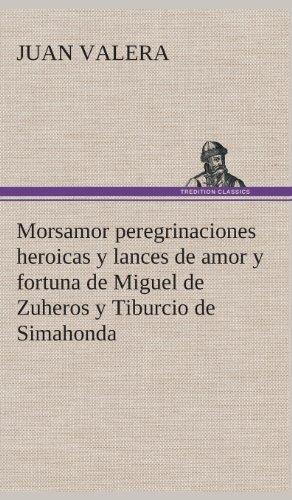 9783849527884: Morsamor peregrinaciones heroicas y lances de amor y fortuna de Miguel de Zuheros y Tiburcio de Simahonda (Spanish Edition)