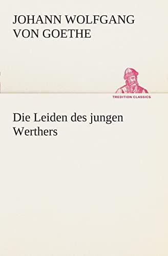 Die Leiden des jungen Werthers (TREDITION CLASSICS) (German Edition) (9783849528539) by Johann Wolfgang von Goethe