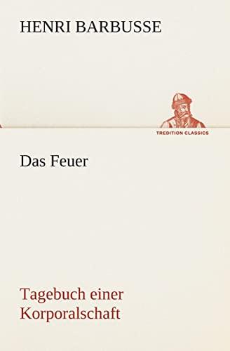 Das Feuer Tagebuch einer Korporalschaft TREDITION CLASSICS German Edition: Henri Barbusse